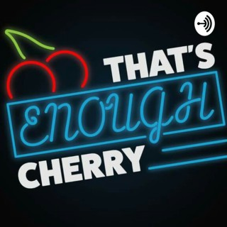 That's Enough, Cherry