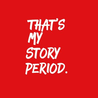 That's My Story, Period.