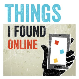 Things I Found Online Podcast