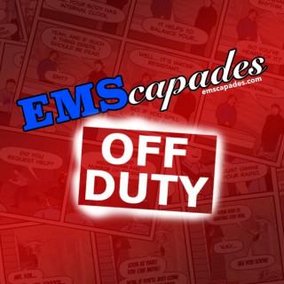 EMScapades: OFF DUTY