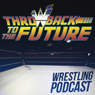 Throwback to the Future – Wrestling podcast