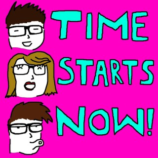 Time Starts Now! Podcast
