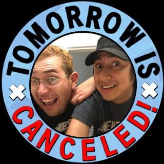 Tomorrow is Canceled!