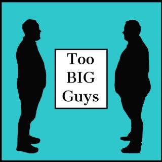 Too Big Guys
