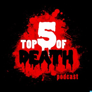 Top 5 of Death Podcast