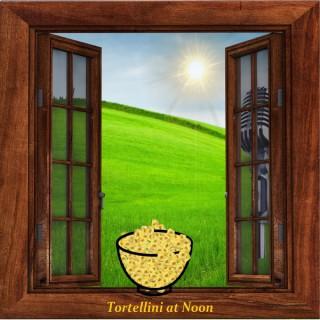 Tortellini at Noon