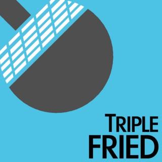 Triple Fried
