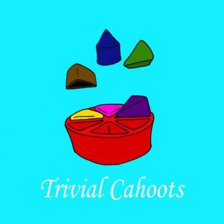 Trivial Cahoots