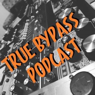 True Bypass Podcast