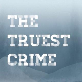 The Truest Crime Podcast