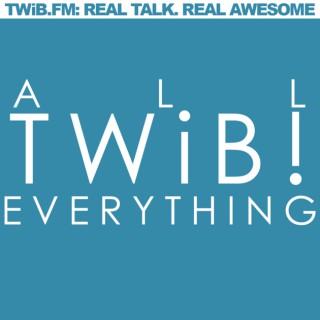 TWiB.FM: ALL. TWiB. EVERYTHING.