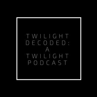 Twilight Decoded: A Twilight Podcast