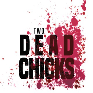 Two Dead Chicks Podcast