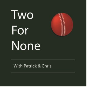 Two For None with Patrick and Chris