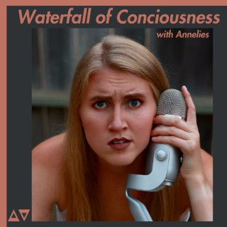 Waterfall of Consciousness with Annelies