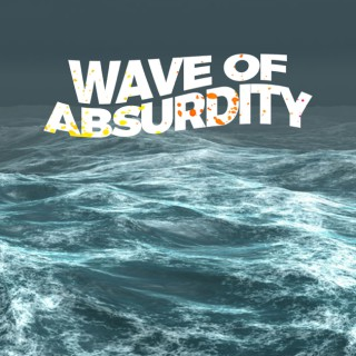 Wave of Absurdity