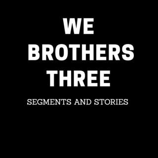 We Brothers Three
