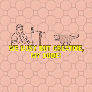 WE BUSY BUT CREATIVE, MY DUDE!'s Podcast