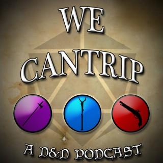 We Cantrip - A D&D Podcast