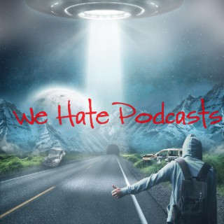 We Hate Podcasts