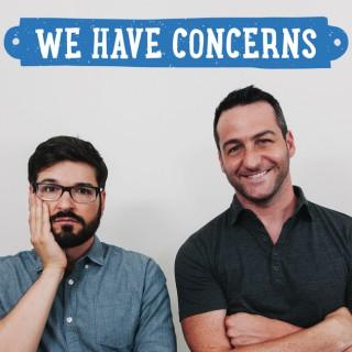 We Have Concerns