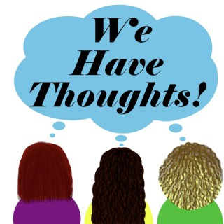 We Have Thoughts!