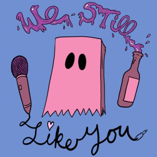We Still Like You