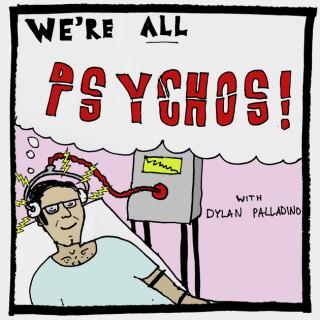 We're All Psychos