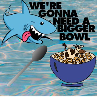 We're Gonna Need A Bigger Bowl's Podcast