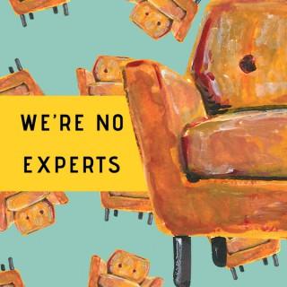We're No Experts