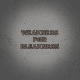 Weakness for Bleakness
