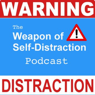 Weapon of Self-Distraction™ Podcast