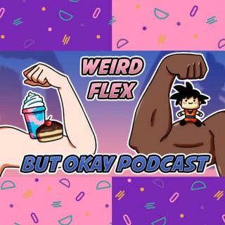 Weird Flex, But Okay Podcast