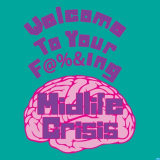 Welcome To Your Midlife Crisis' Podcast