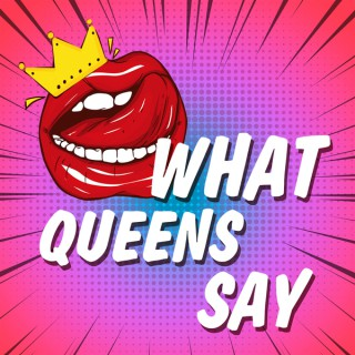What Queens Say Podcast
