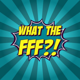 What the FFF?! Podcast