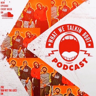 What We Talking Bout The Podcast