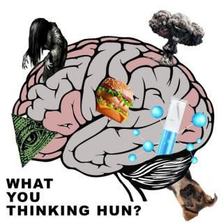 What You Thinking Hun?