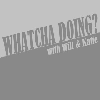 Whatcha Doing?
