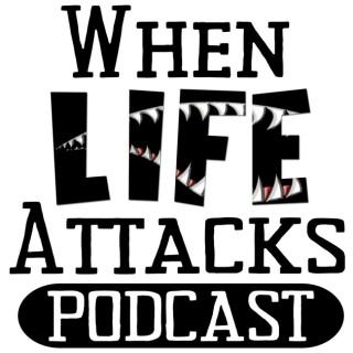 When Life Attacks