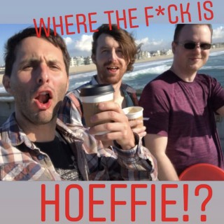 Where the F*ck is Hoeffie!?