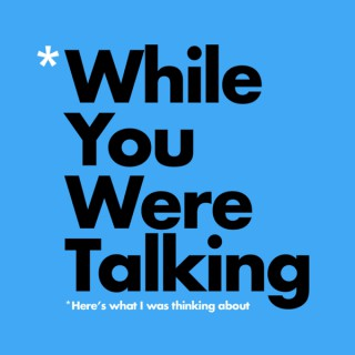 While You Were Talking