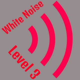 White Noise Level 3