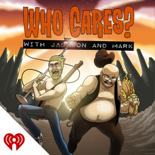 Who Cares? With Jackson and Mark
