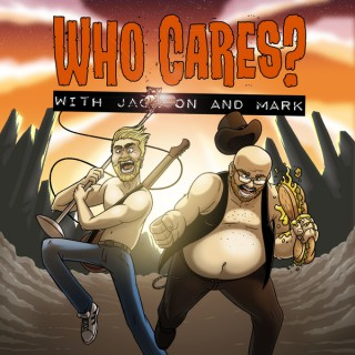 Who Cares? With Jackson and Mark Podcast