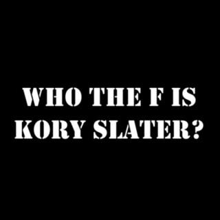 Who the F is Kory Slater?