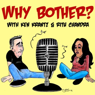 Why Bother? with Ritu & Ken