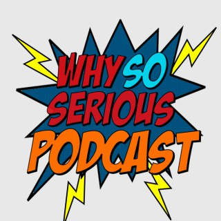 Why So Serious Pop Culture and Movie Review Podcast