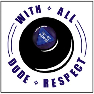 With All Dude Respect