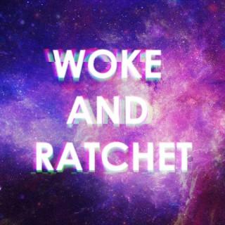 Woke and Ratchet
